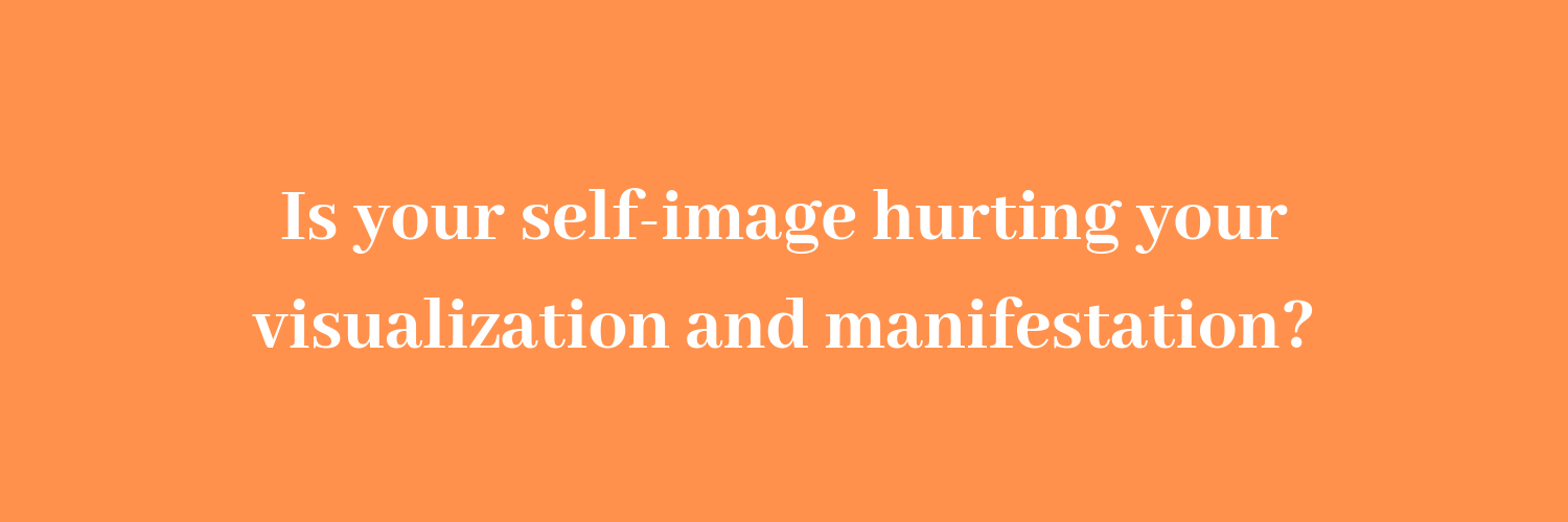 Self-image and the missing link between visualization and manifestation